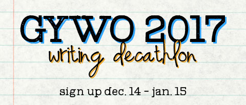 GYWO (GetYourWordsOut) 2017 writing decathlon signup Dec 14 - Jan 15